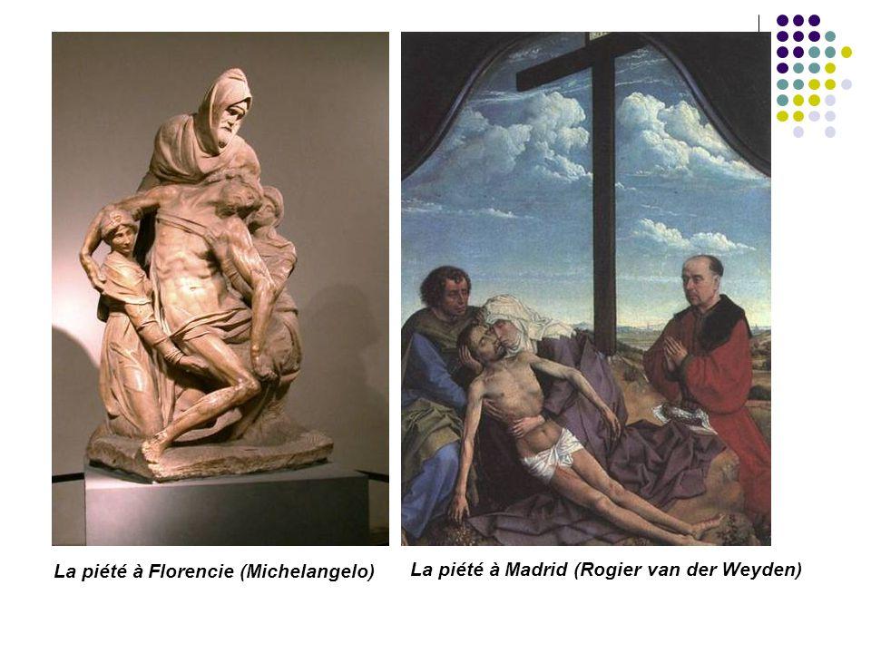 La piété à Florencie (Michelangelo) La piété à Madrid (Rogier van der Weyden)