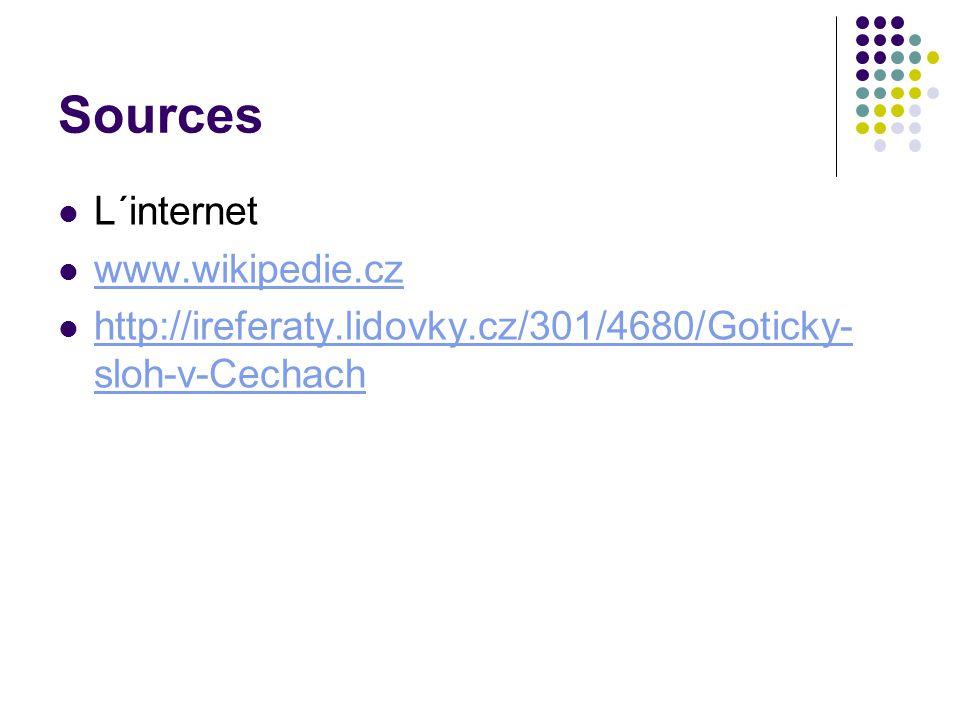 Sources L´internet www.wikipedie.cz http://ireferaty.lidovky.cz/301/4680/Goticky- sloh-v-Cechach http://ireferaty.lidovky.cz/301/4680/Goticky- sloh-v-Cechach