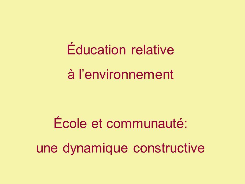 Éducation relative à lenvironnement École et communauté: une dynamique constructive
