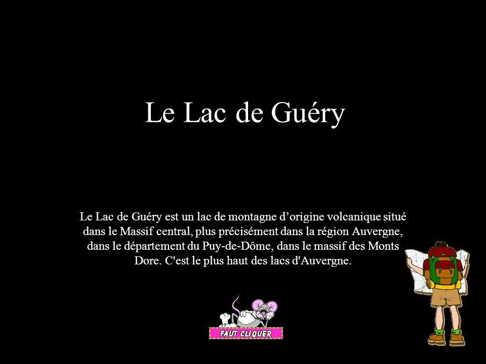 Le Lac de Guéry Le Lac de Guéry est un lac de montagne dorigine volcanique situé dans le Massif central, plus précisément dans la région Auvergne, dans le département du Puy-de-Dôme, dans le massif des Monts Dore.