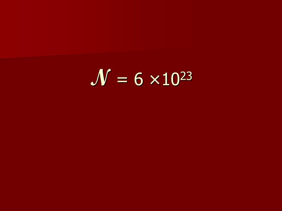 N = 6 ×10 23