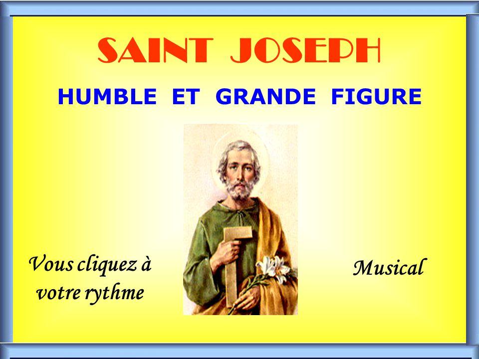 .. SAINT JOSEPH HUMBLE ET GRANDE FIGURE Vous cliquez à votre rythme Musical
