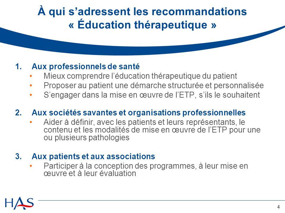 4 À qui sadressent les recommandations « Éducation thérapeutique » 1.Aux professionnels de santé Mieux comprendre léducation thérapeutique du patient