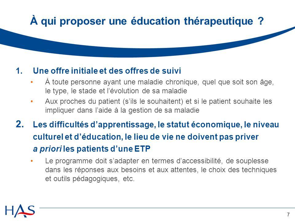 7 À qui proposer une éducation thérapeutique ? 1.Une offre initiale et des offres de suivi À toute personne ayant une maladie chronique, quel que soit