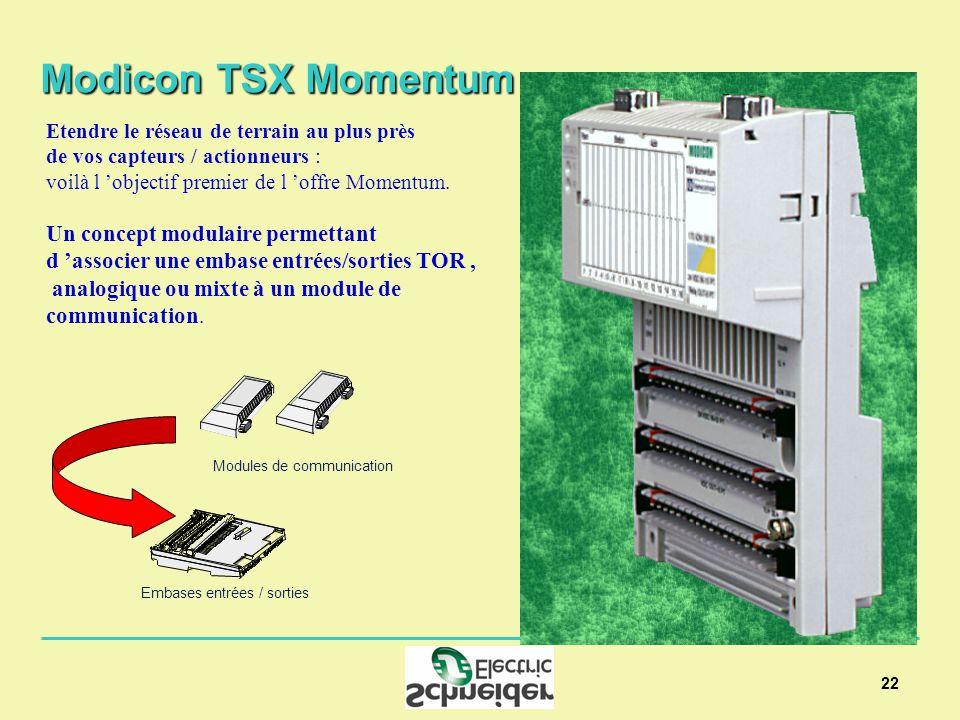 22 Modicon TSX Momentum Etendre le réseau de terrain au plus près de vos capteurs / actionneurs : voilà l objectif premier de l offre Momentum.