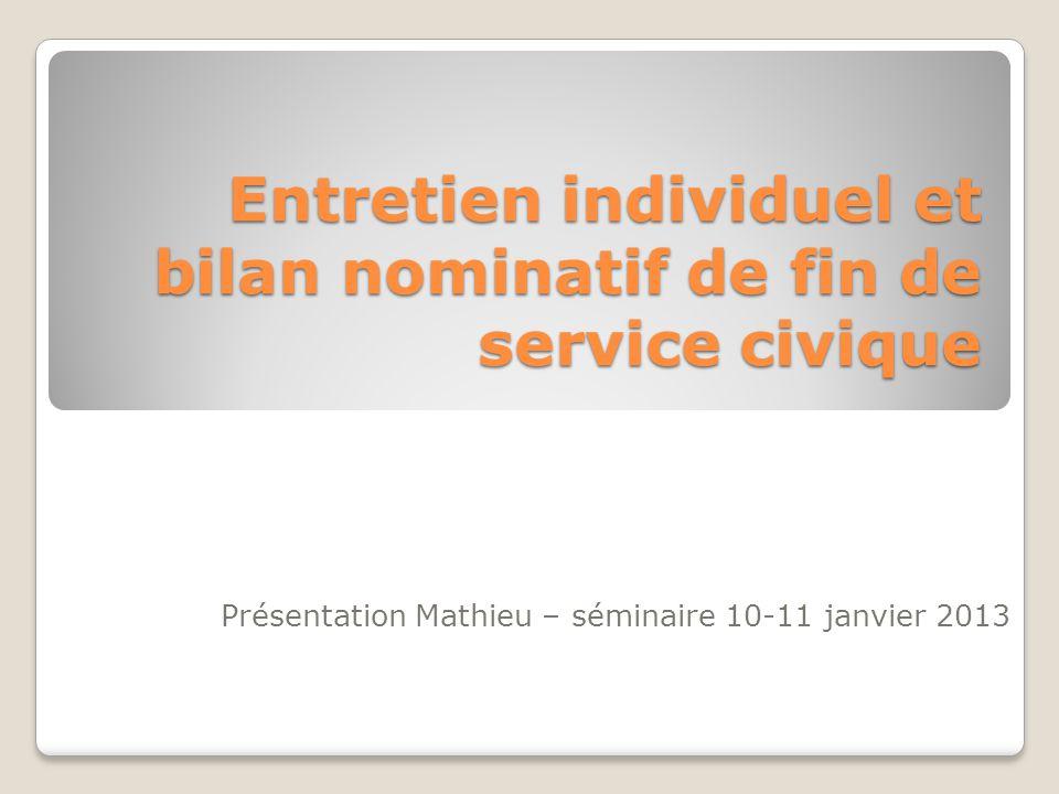 Entretien individuel et bilan nominatif de fin de service civique Présentation Mathieu – séminaire 10-11 janvier 2013