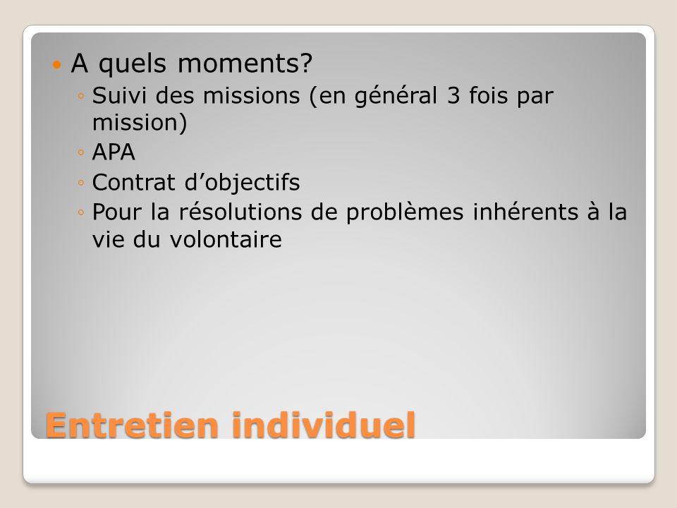 Entretien individuel A quels moments? Suivi des missions (en général 3 fois par mission) APA Contrat dobjectifs Pour la résolutions de problèmes inhér