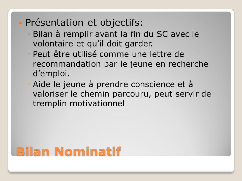 Bilan Nominatif Ex: recueillir les avis sur le bilan proposé par le ASC Propositions daméliorations: Illustrer les compétences et connaissances comme sur un CV: Avec la présentation du bilan concret du volontaire (Mission, Objectif, Résultat).
