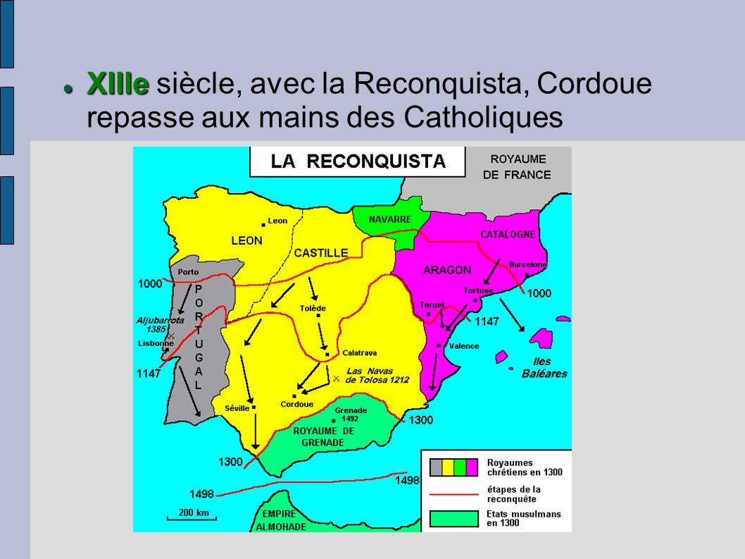 XIIIe XIIIe siècle, avec la Reconquista, Cordoue repasse aux mains des Catholiques