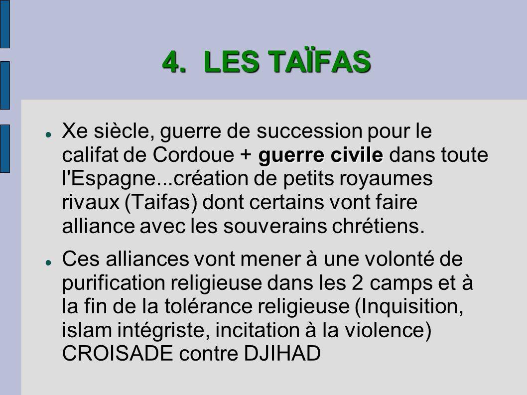 4. LES TAÏFAS guerre civile Xe siècle, guerre de succession pour le califat de Cordoue + guerre civile dans toute l'Espagne...création de petits royau