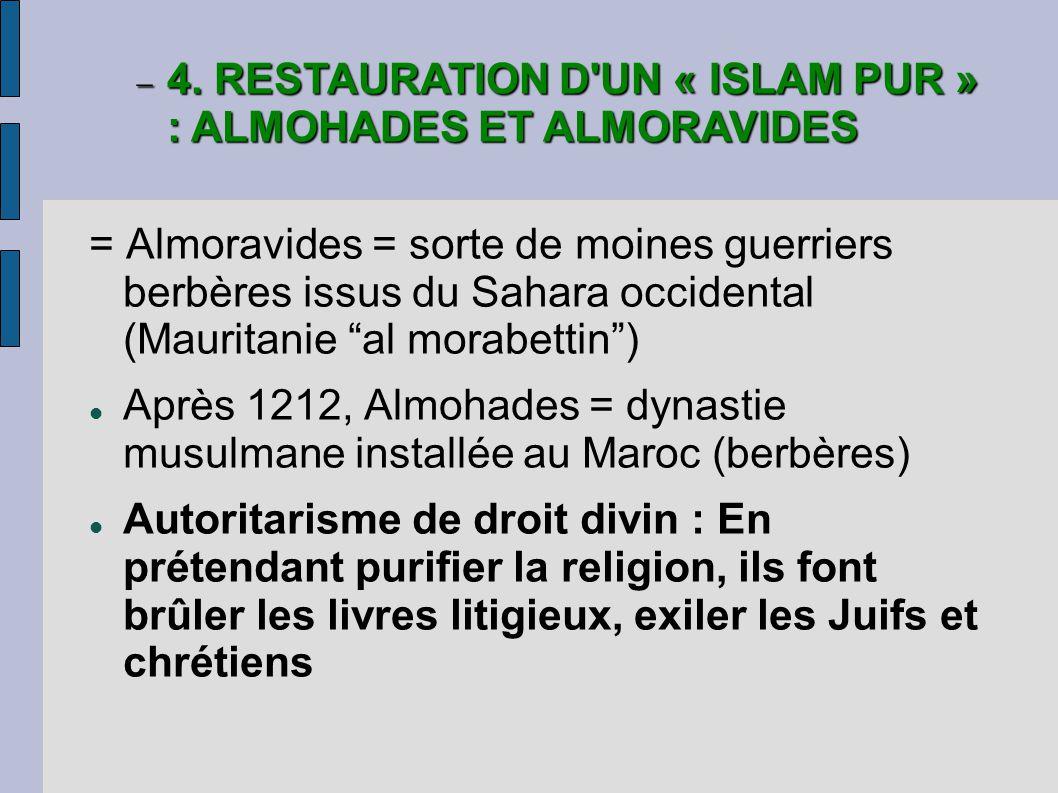 = Almoravides = sorte de moines guerriers berbères issus du Sahara occidental (Mauritanie al morabettin) Après 1212, Almohades = dynastie musulmane installée au Maroc (berbères) Autoritarisme de droit divin : En prétendant purifier la religion, ils font brûler les livres litigieux, exiler les Juifs et chrétiens 4.