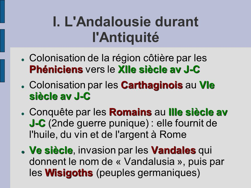 I. L'Andalousie durant l'Antiquité PhéniciensXIIe siècle av J-C Colonisation de la région côtière par les Phéniciens vers le XIIe siècle av J-C Cartha