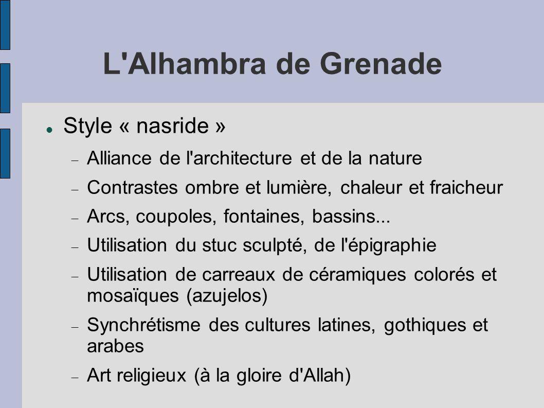L Alhambra de Grenade Style « nasride » Alliance de l architecture et de la nature Contrastes ombre et lumière, chaleur et fraicheur Arcs, coupoles, fontaines, bassins...