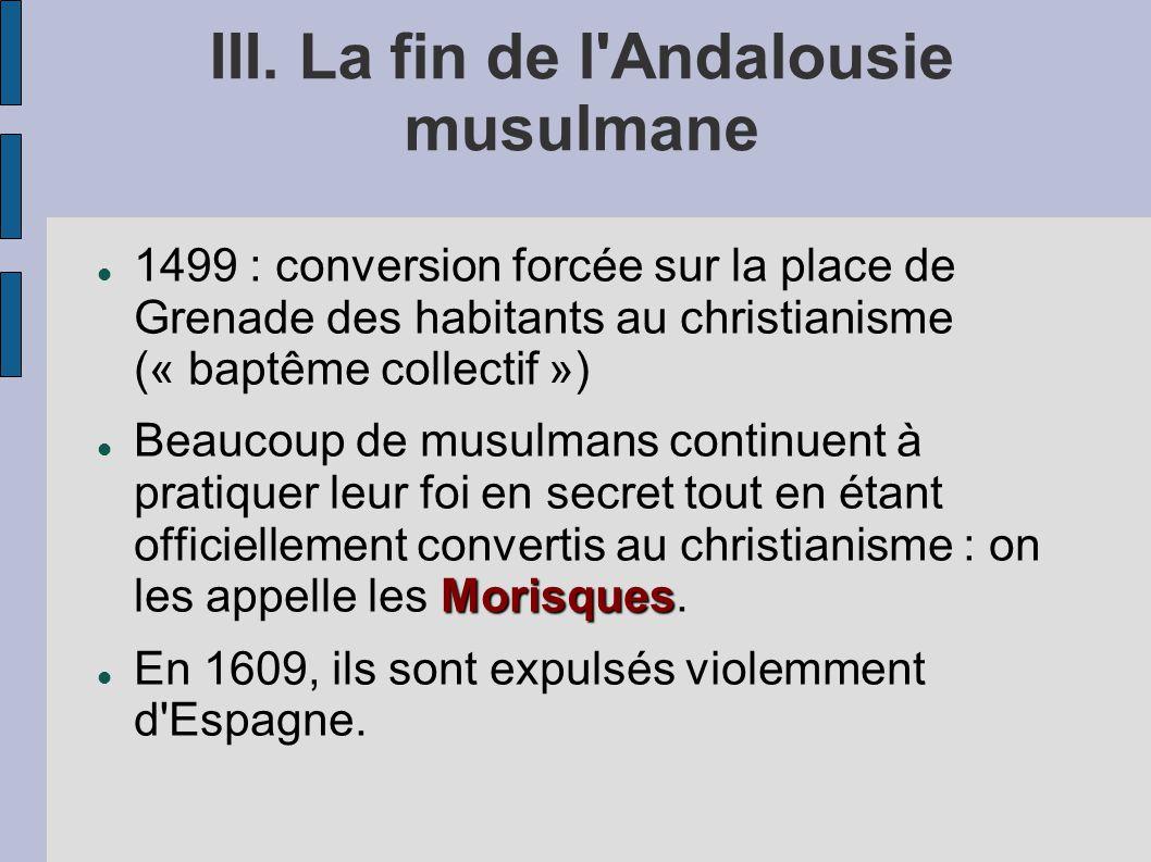 1499 : conversion forcée sur la place de Grenade des habitants au christianisme (« baptême collectif ») Morisques Beaucoup de musulmans continuent à p