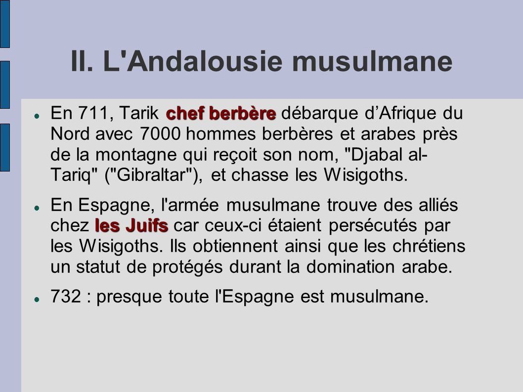 II. L'Andalousie musulmane chef berbère En 711, Tarik chef berbère débarque dAfrique du Nord avec 7000 hommes berbères et arabes près de la montagne q