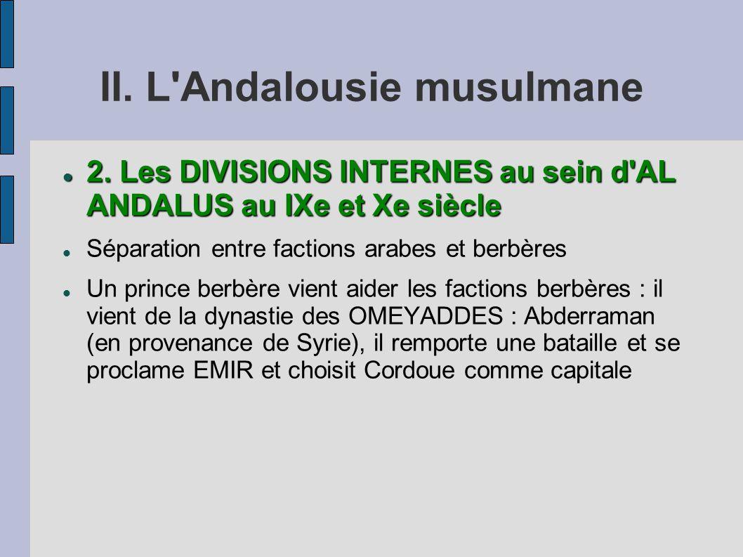 II. L'Andalousie musulmane 2. Les DIVISIONS INTERNES au sein d'AL ANDALUS au IXe et Xe siècle 2. Les DIVISIONS INTERNES au sein d'AL ANDALUS au IXe et