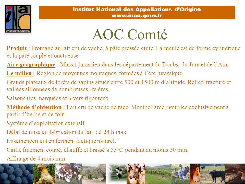 Institut National des Appellations dOrigine www.inao.gouv.fr AOC Comté Produit : Fromage au lait cru de vache, à pâte pressée cuite. La meule est de f
