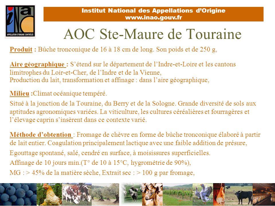 Institut National des Appellations dOrigine www.inao.gouv.fr AOC Ste-Maure de Touraine Produit : Bûche tronconique de 16 à 18 cm de long. Son poids et