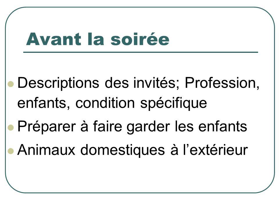 Avant la soirée Descriptions des invités; Profession, enfants, condition spécifique Préparer à faire garder les enfants Animaux domestiques à lextérieur