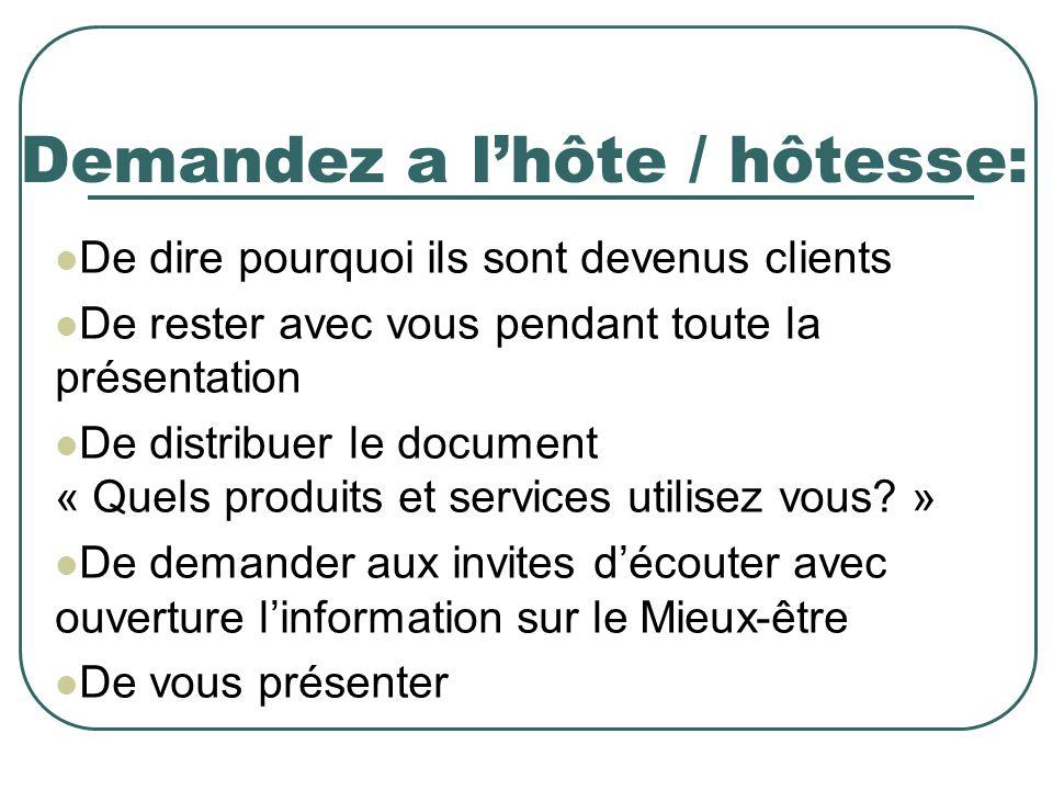 Demandez a lhôte / hôtesse: De dire pourquoi ils sont devenus clients De rester avec vous pendant toute la présentation De distribuer le document « Quels produits et services utilisez vous.