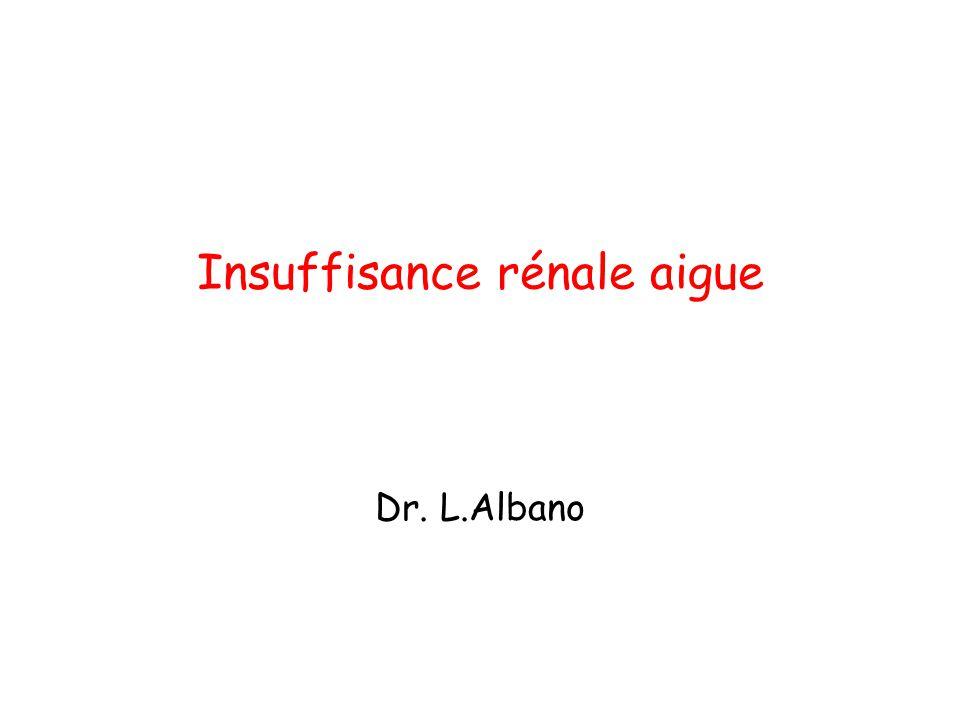 Insuffisance rénale aigue Dr. L.Albano