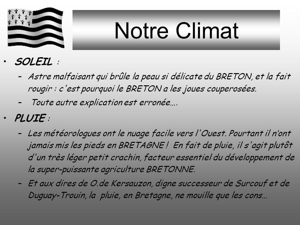 Notre Climat SOLEIL : –Astre malfaisant qui brûle la peau si délicate du BRETON, et la fait rougir : c est pourquoi le BRETON a les joues couperosées.