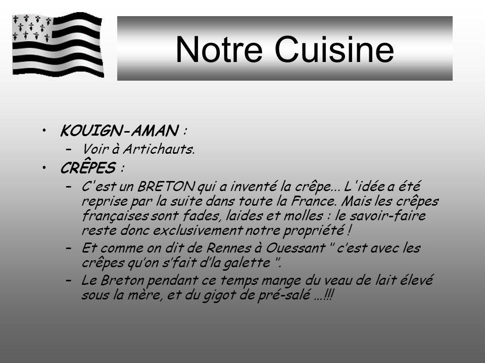 Notre Cuisine KOUIGN-AMAN : –Voir à Artichauts.CRÊPES : –C est un BRETON qui a inventé la crêpe...
