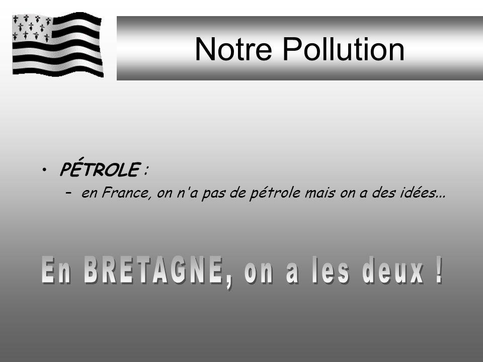 Nos Breuvages EAU : –Substance encore mystérieuse pour le BRETON, il paraît que l'eau se boit !! Affaire a suivre. Une seule chose est certaine l'océa