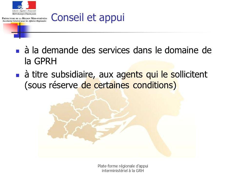 Plate-forme régionale dappui interministériel à la GRH Conseil et appui à la demande des services dans le domaine de la GPRH à titre subsidiaire, aux