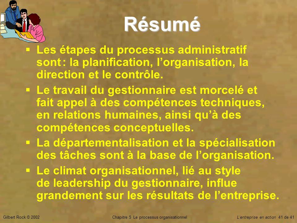 Chapitre 5 Le processus organisationnelGilbert Rock © 2002Lentreprise en action 41 de 41 Les étapes du processus administratif sont : la planification