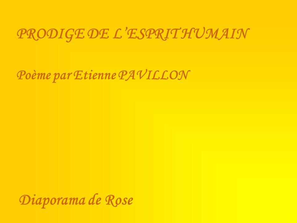 PRODIGE DE LESPRIT HUMAIN Poème par Etienne PAVILLON Diaporama de Rose