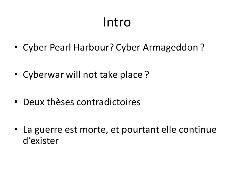 Intro Cyber Pearl Harbour.Cyber Armageddon . Cyberwar will not take place .