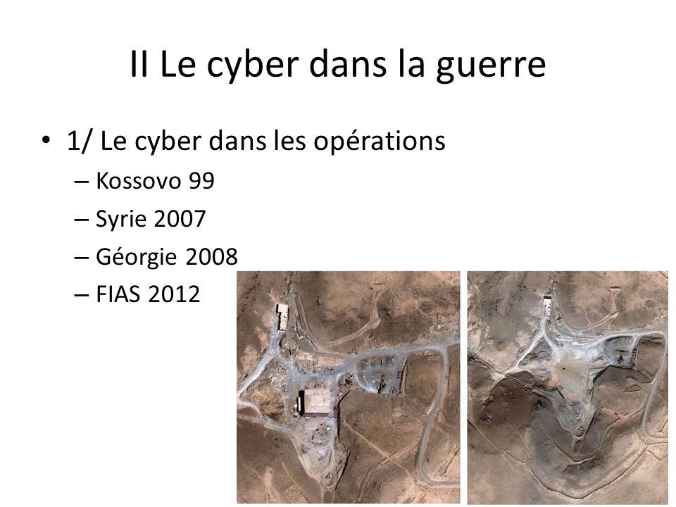 II Le cyber dans la guerre 1/ Le cyber dans les opérations – Kossovo 99 – Syrie 2007 – Géorgie 2008 – FIAS 2012