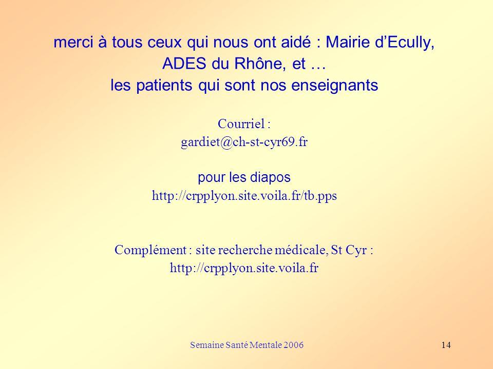 Semaine Santé Mentale 200614 merci à tous ceux qui nous ont aidé : Mairie dEcully, ADES du Rhône, et … les patients qui sont nos enseignants Courriel