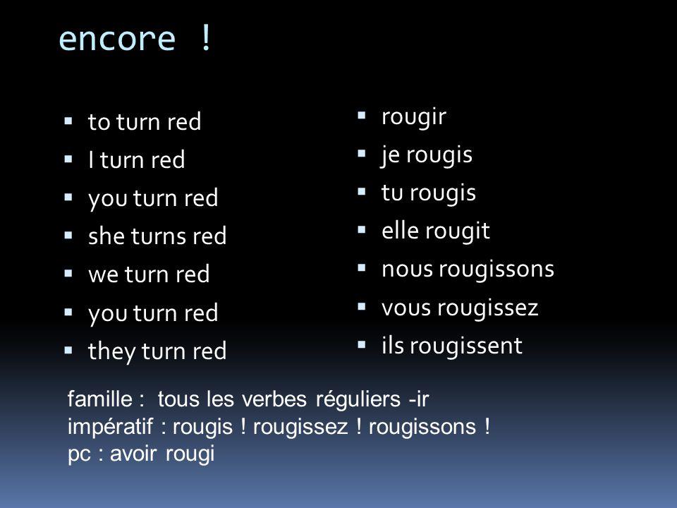 encore ! to turn red I turn red you turn red she turns red we turn red you turn red they turn red rougir je rougis tu rougis elle rougit nous rougisso
