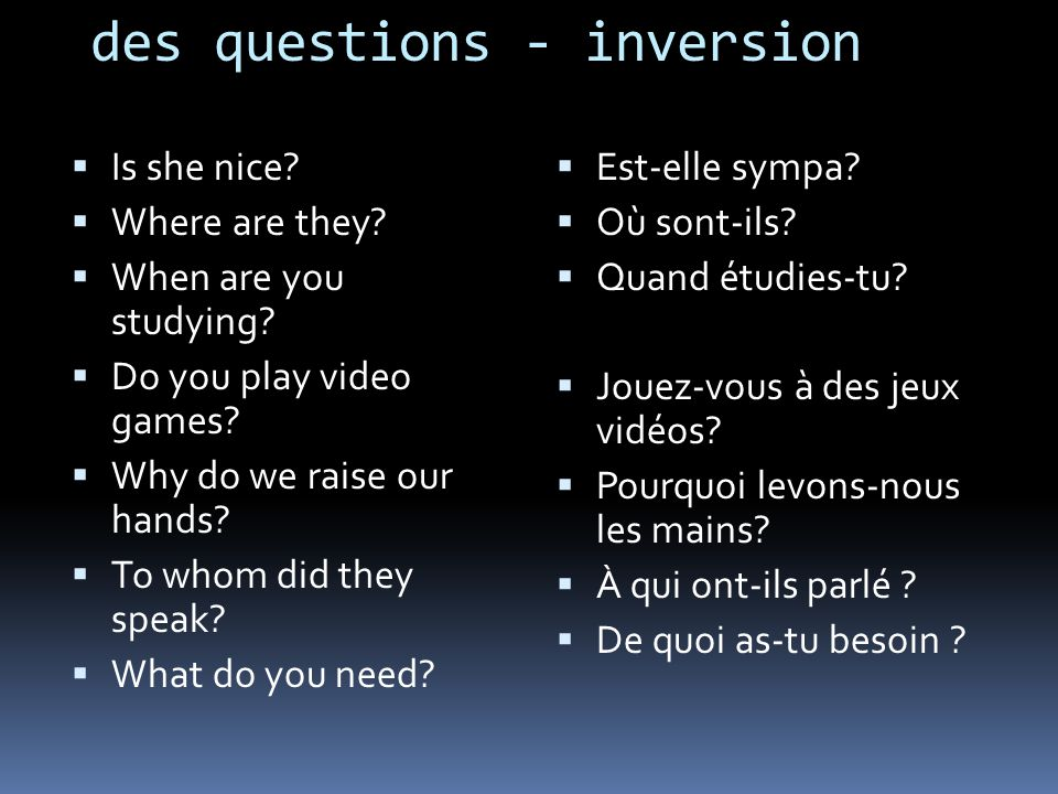 des questions - inversion Is she nice.Where are they.