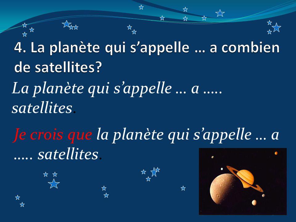 La planète qui sappelle … a ….. satellites. Je crois que la planète qui sappelle … a …..