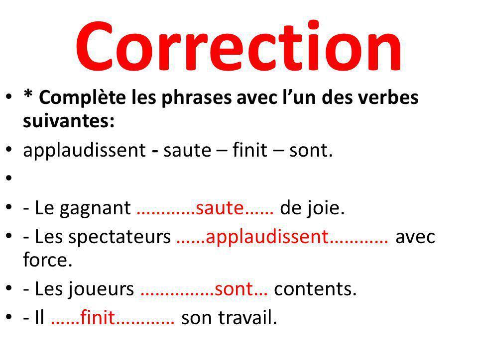 3- Évaluation : * Complète les phrases avec lun des verbes suivantes: applaudissent - saute – finit – sont. - Le gagnant ……………… de joie. - Les spectat