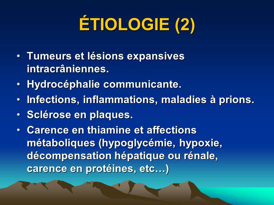 ÉTIOLOGIE (2) Tumeurs et lésions expansives intracrâniennes.Tumeurs et lésions expansives intracrâniennes. Hydrocéphalie communicante.Hydrocéphalie co