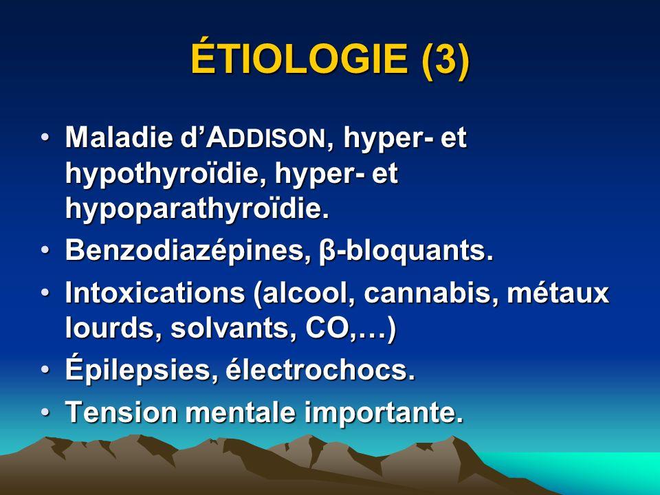 ÉTIOLOGIE (3) Maladie dA DDISON, hyper- et hypothyroïdie, hyper- et hypoparathyroïdie.Maladie dA DDISON, hyper- et hypothyroïdie, hyper- et hypoparathyroïdie.