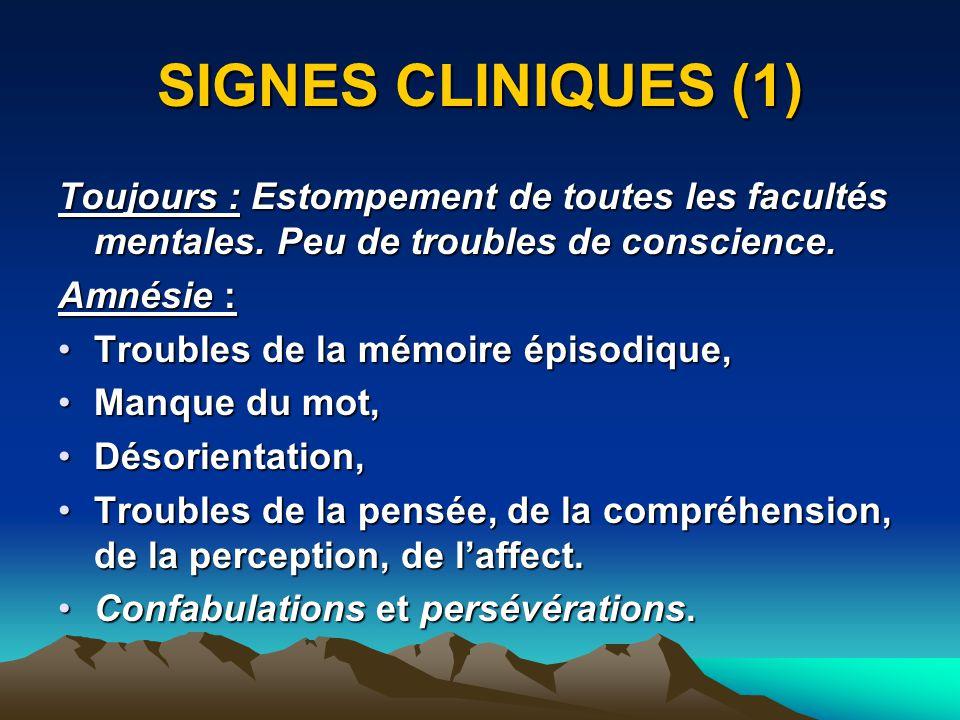 SIGNES CLINIQUES (1) Toujours : Estompement de toutes les facultés mentales.
