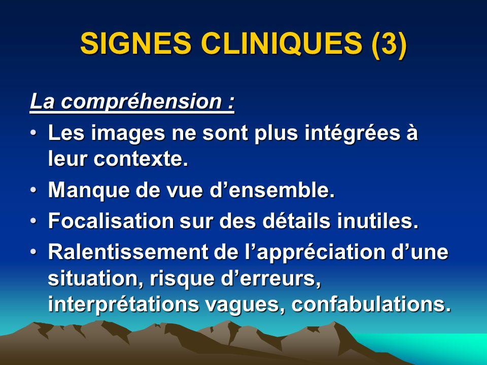SIGNES CLINIQUES (3) La compréhension : Les images ne sont plus intégrées à leur contexte.Les images ne sont plus intégrées à leur contexte.