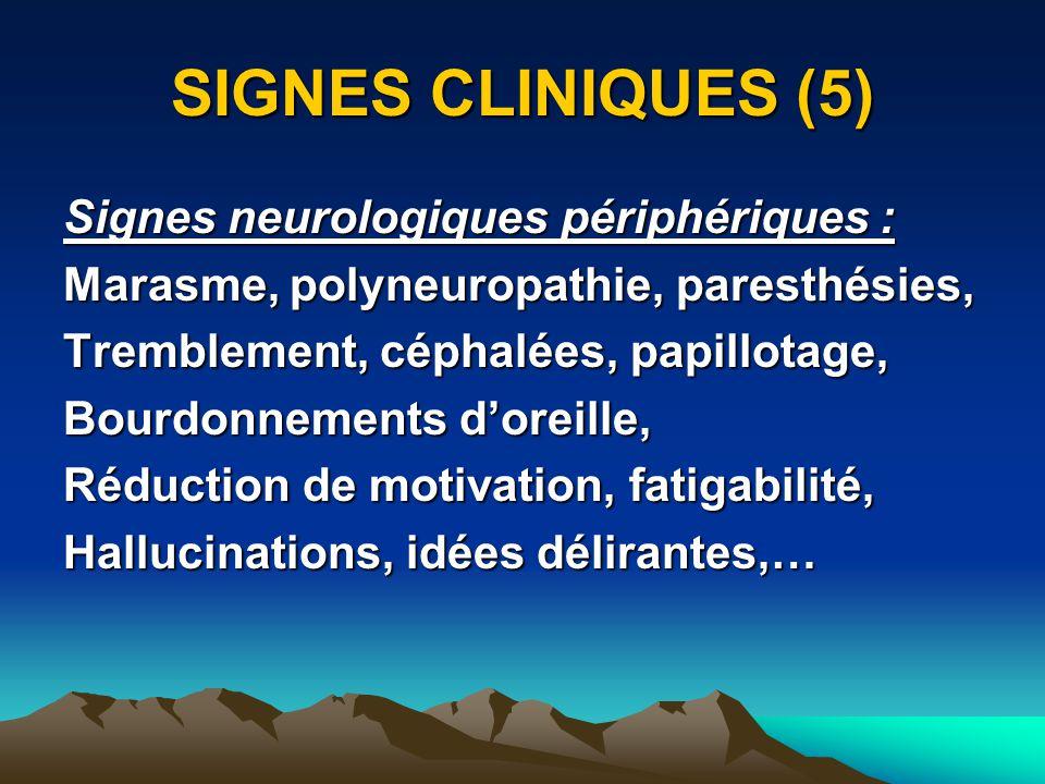 SIGNES CLINIQUES (5) Signes neurologiques périphériques : Marasme, polyneuropathie, paresthésies, Tremblement, céphalées, papillotage, Bourdonnements