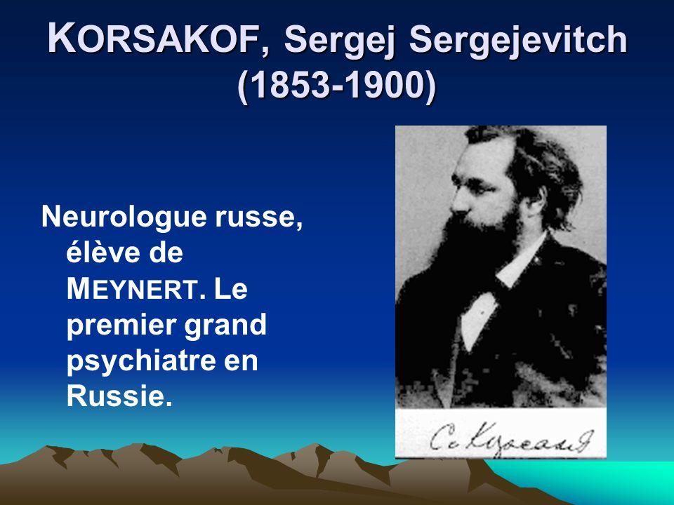 K ORSAKOF, Sergej Sergejevitch (1853-1900) Neurologue russe, élève de M EYNERT. Le premier grand psychiatre en Russie.