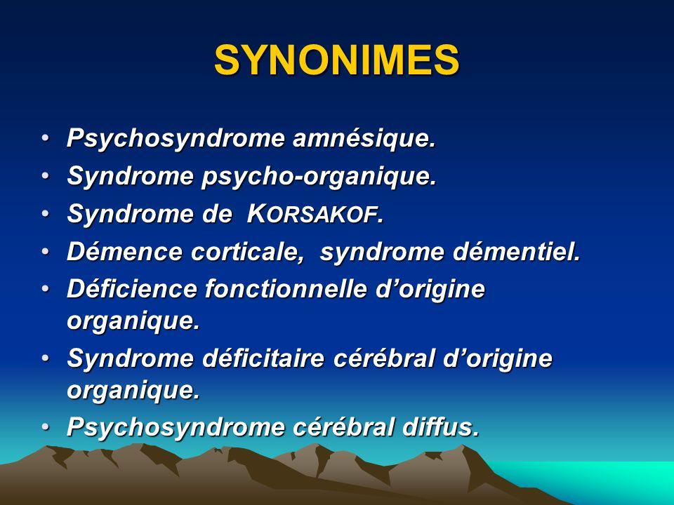 SYNDROME AMNÉSIQUE DE KORSAKOW (1889) Souvent au décours dune encéphalopathie de W ERNICKE (confusion, ophtalmoplégie internucléaire, nystagmus, myosis, ataxie).Souvent au décours dune encéphalopathie de W ERNICKE (confusion, ophtalmoplégie internucléaire, nystagmus, myosis, ataxie).