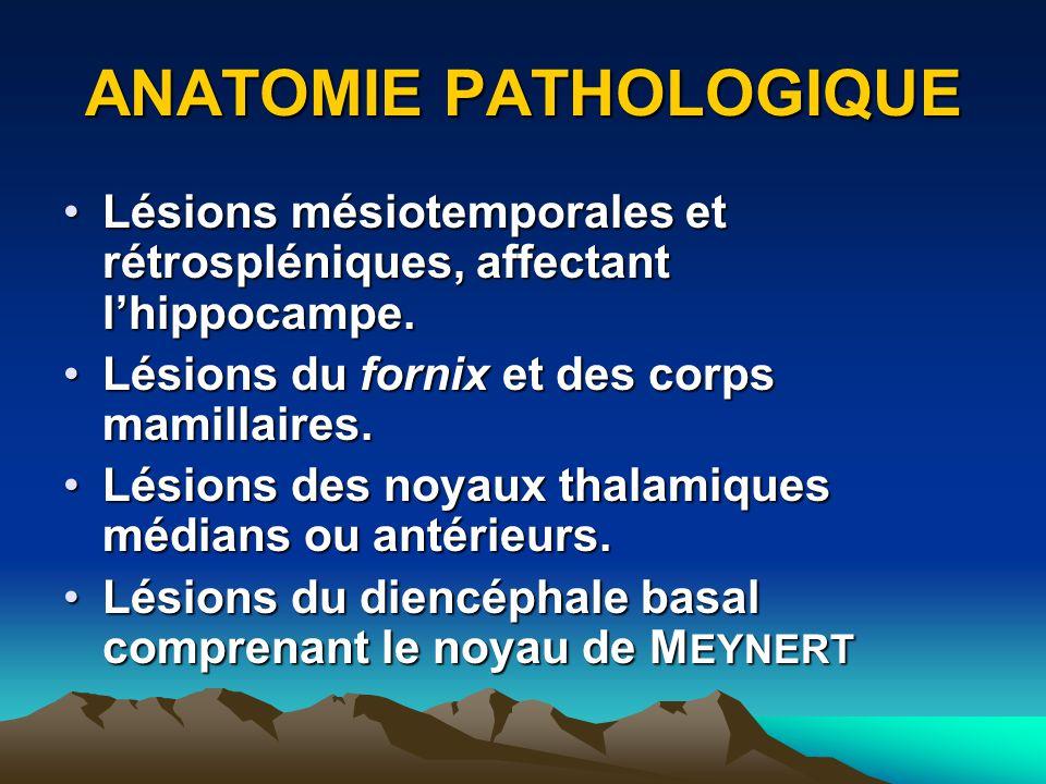 ANATOMIE PATHOLOGIQUE Lésions mésiotemporales et rétrospléniques, affectant lhippocampe.Lésions mésiotemporales et rétrospléniques, affectant lhippoca