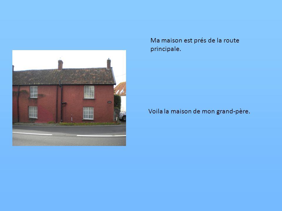 Ma maison est prés de la route principale. Voila la maison de mon grand-père.