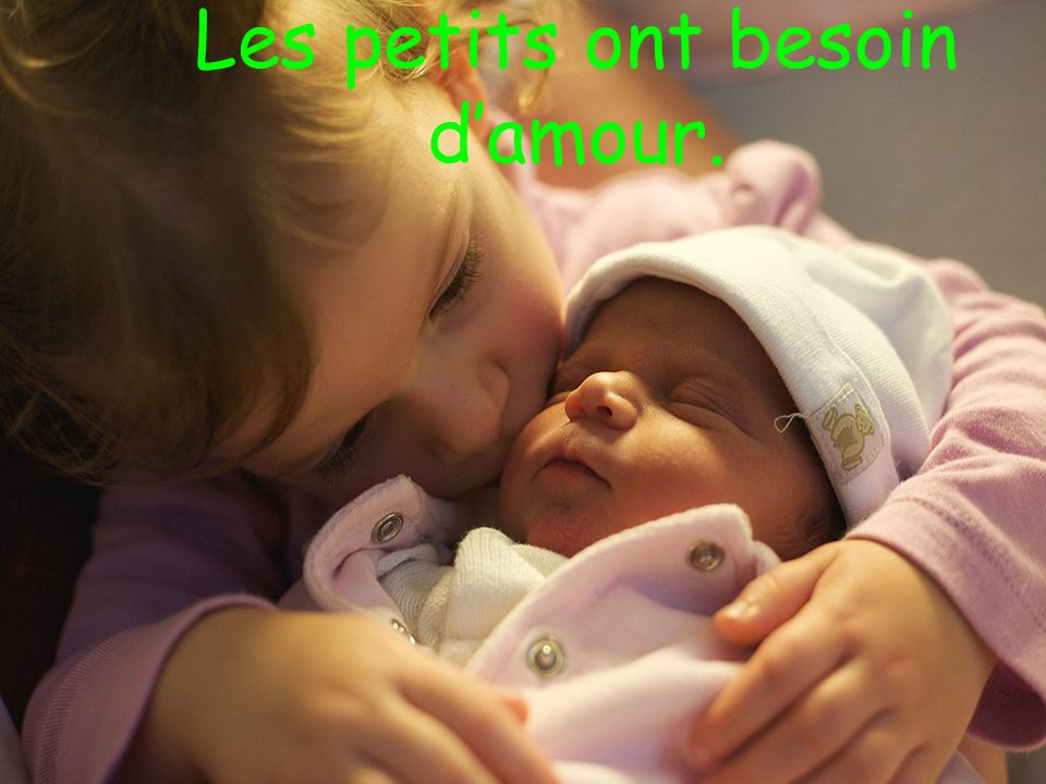 Les petits ont besoin damour.