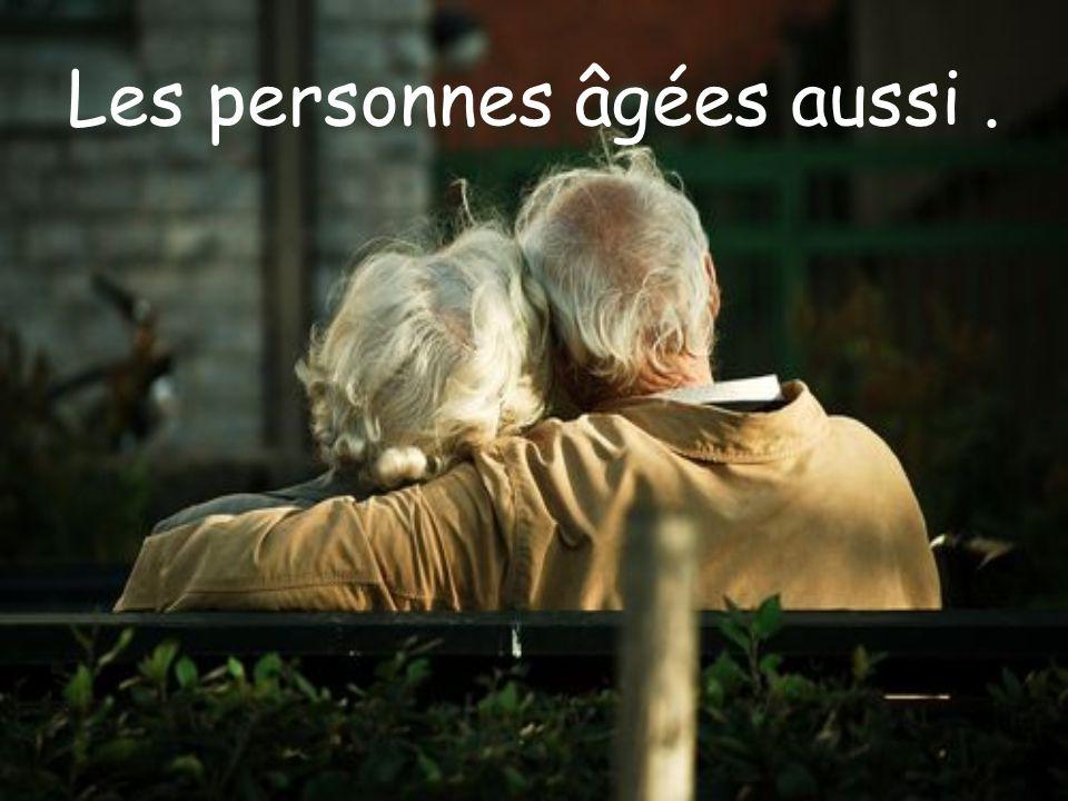Les personnes âgées aussi.