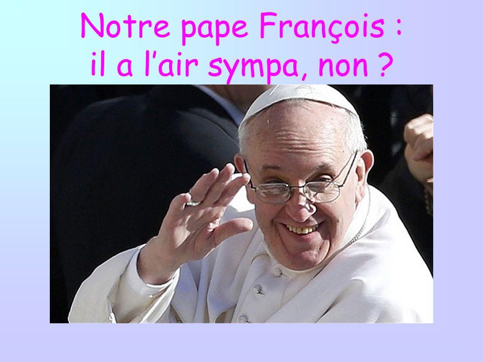 Notre pape François : il a lair sympa, non ?